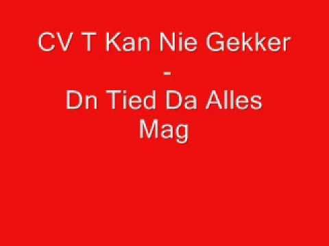CV T Kan Nie Gekker - Dn Tied Da Alles Mag