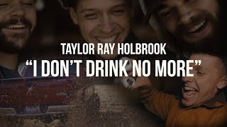 Download Lagu I Don't Drink No More - Taylor Ray Holbrook - Music Video Gratis STAFABAND