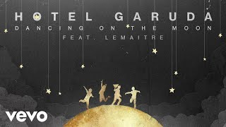 Hotel Garuda Dancing On The Moon Official Audio Ft Lemaitre