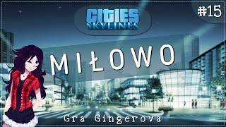 Cities: Skylines - Miłowo #15 | Gingerova&Wojt