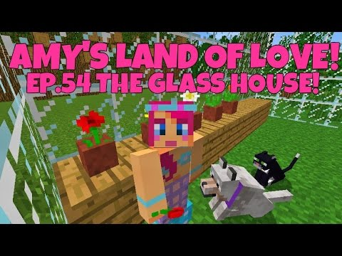 Amy's Land Of Love! Ep.54 The Green House!