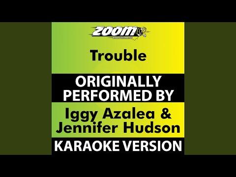 Trouble No Backing Vocals Karaoke  Originally Performed By Iggy Azalea & Jennifer