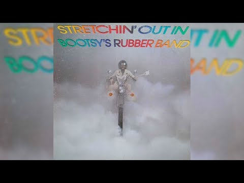 Bootsy Collins - Stretchin' Out (In A Rubber Band