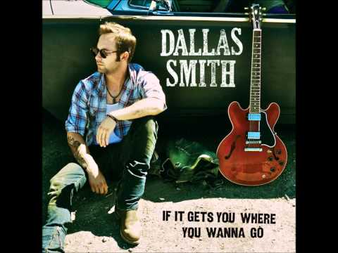 Dallas Smith - If It Gets You Where You Wanna Go