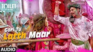 Gori Tu Latth Maar Song (Audio)   Toilet- Ek Prem Katha   Akshay Kumar Bhumi Pednekar Sonu N Palak M