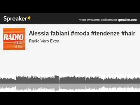 Alessia fabiani #moda #tendenze #hair (creato con Spreaker)