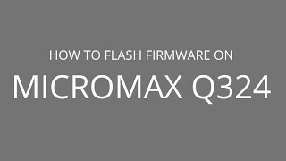 How to Flash Firmware on Micromax Q324