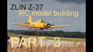 Construction of ZLIN Z37 aircraft model stavba modelu Z37 ZLIN čmelák part3