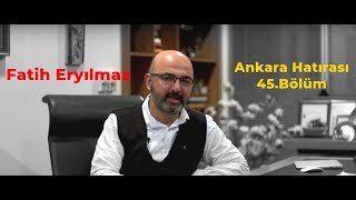 Fatih Eryılmaz | Ankara Hatırası 45 .Bölüm