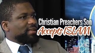 Christian Preachers Son Accepts ISLAM