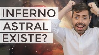 EXISTE INFERNO ASTRAL?