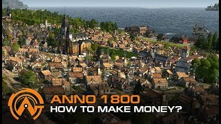 ANNO 1800 - HOW TO MAKE MONEY?