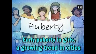 Early puberty in girls, a growing trend in cities  - #Health News