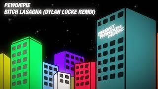 PewDiePie - Bitch Lasagna (Dylan Locke Remix)