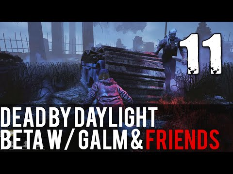 [11] Dead by Daylight Beta w/ GaLm and friends