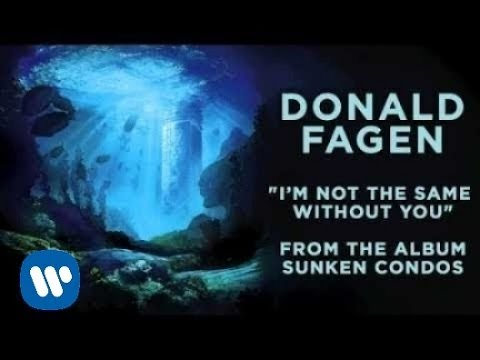 Donald Fagen - I&#39;m Not The Same Without You