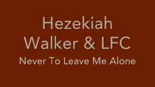 Watch Hezekiah Walker Never Leave Me Alone video