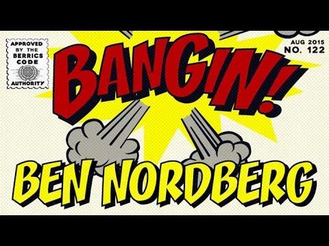 Ben Nordberg - Bangin!
