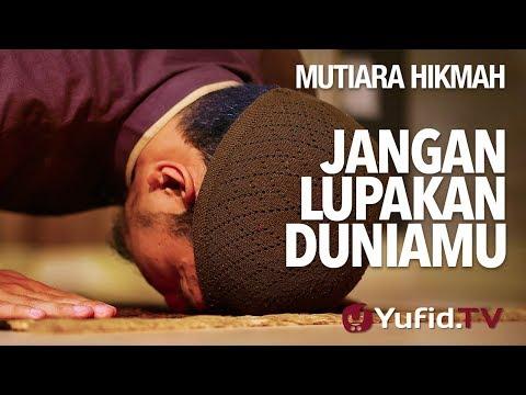 Jangan Lupakan Duniamu - Ustadz Muhammad Nuzul Dzikri, Lc. - Mutiara Hikmah - Yufid TV