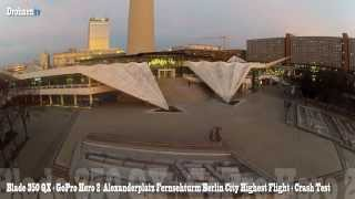 Blade 350 QX + GoPro Hero 2 Berlin City Alexanderplatz Fernsehturm Highest Flight + Crash Test