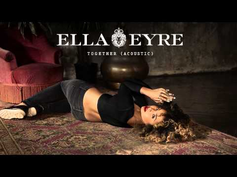 Ella Eyre - Together (Acoustic)