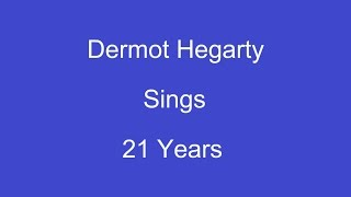 21 Years + On Screen Lyrics ----- Dermot Hegarty