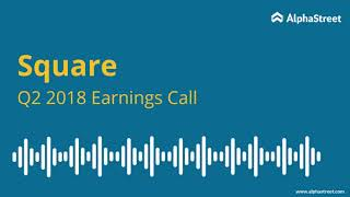 Square Inc. Earnings Conference Call Q2 2018 SQ