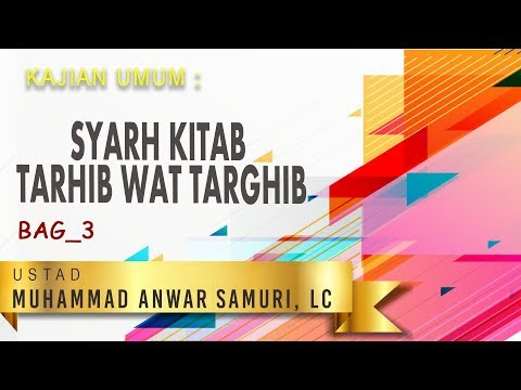 Syarh Kitab Tarhib Wat Targhib Bag 3 Ustadz Anwar Samuri, Lc