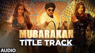 Mubarakan Title Song (Full Audio) | Anil Kapoor | Arjun Kapoor | Ileana D'Cruz | Athiya | Badshah