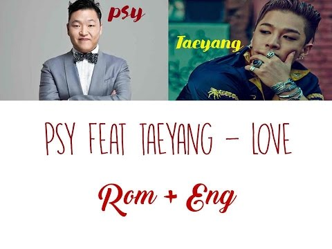 PSY (싸이) - LOVE (feat. TAEYANG태양) (Lyrics Rom + Eng)