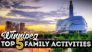TOP 5 Winnipeg FAMILY ADVENTURES!!
