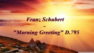 """Franz Schubert - """"Morning Greeting / Good Morning"""" D.795 (from The Beautiful Maid of the Mill)"""
