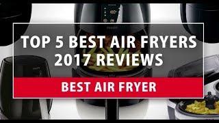 Best Air Fryer - Top 5 Best Air Fryers 2018 Reviews