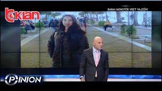 Opinion - Babai moster vret vajzen! (09 janar 2019)