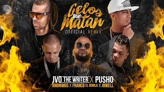 Celos Que Matan Remix Jowell X Pusho X Franco El Gorila X Anonimus X Jvo The Writer Audio