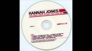 Watch Hannah Jones You Only Have To Say You Love Me video