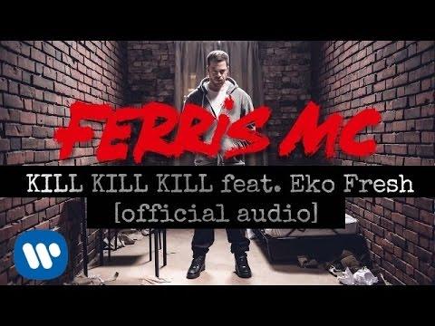 Ferris Mc - Kill Kill Kill Feat. Eko Fresh [ Official Audio ] video