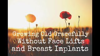 Growing Old Gracefully Without Face Lifts and Breast Implants