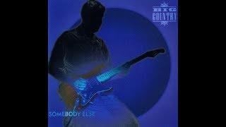 Watch Big Country Somebody Else video