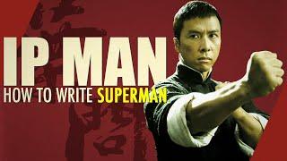 Ip Man: How to Write Superman   Video Essay