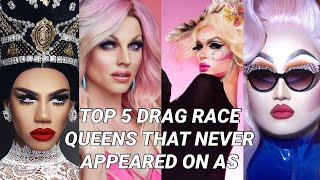 TOP 5 DRAG RACE QUEENS THAT NEVER APPEARED ON ALL STARS