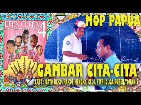 Epen Cupen 4 Mop Papua :gambar Cita-cita video