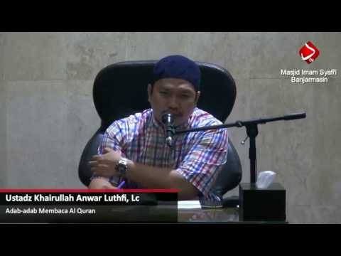 Adab-adab Membaca Al Quran #2 - Ustadz Khairullah Anwar Luthfi, Lc