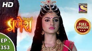 Vighnaharta Ganesh - Ep 353 - Full Episode - 27th December, 2018