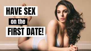 How to Have SEX on the First Date | How to Bring A Girl Home