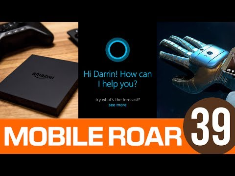 Mobile Roar Podcast 39: Amazon Fire TV & Cortana
