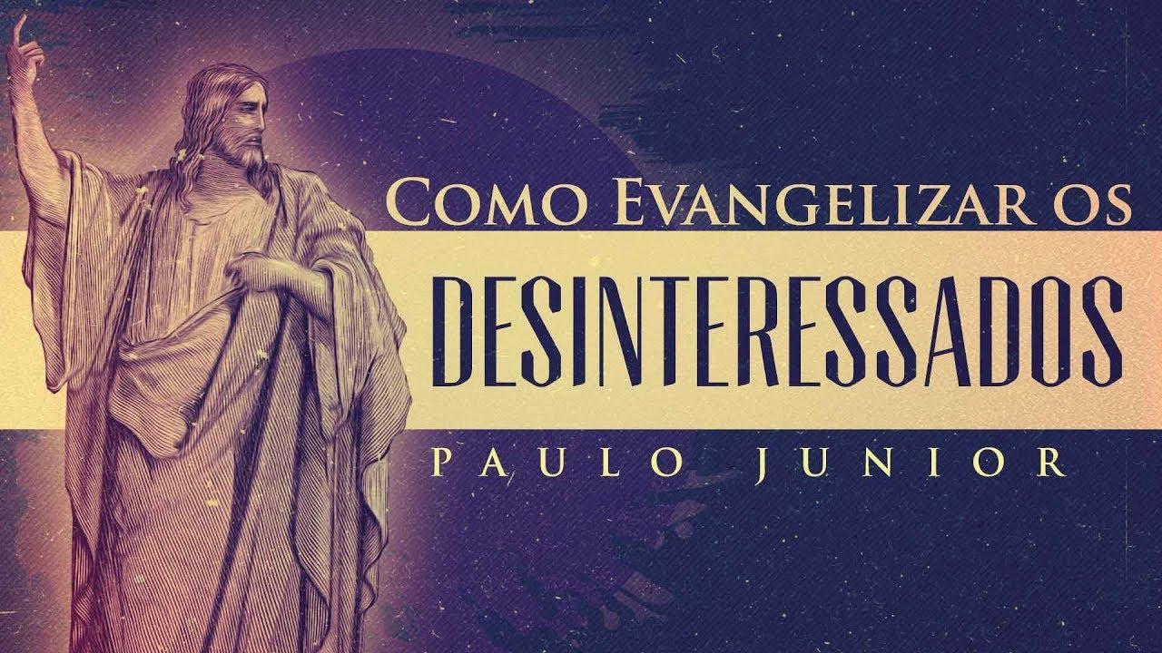 Como Evangelizar os Desinteressados - Paulo Junior