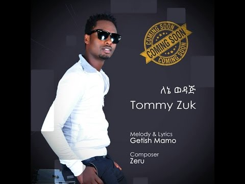Tommy Zuk - Lene Wedaj - (Official Audio Video) - New Ethiopian Music 2016