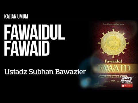 Kajian Islam : Fawaidul Fawaid - Ustadz Subhan Bawazier