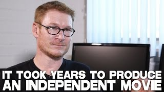 It Took Years To Produce An Independent Movie by Zack Ward